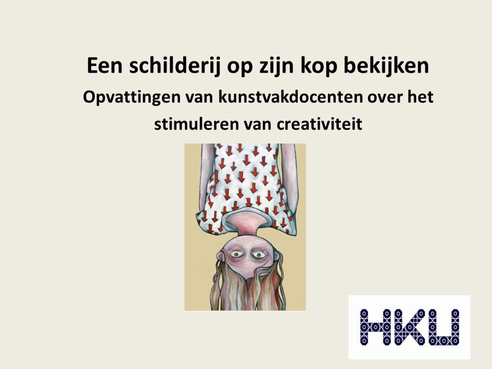 Een schilderij op zijn kop bekijken Opvattingen van kunstvakdocenten over het stimuleren van creativiteit