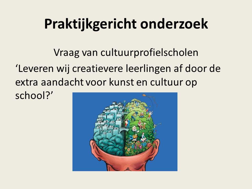 Praktijkgericht onderzoek Vraag van cultuurprofielscholen 'Leveren wij creatievere leerlingen af door de extra aandacht voor kunst en cultuur op school?'