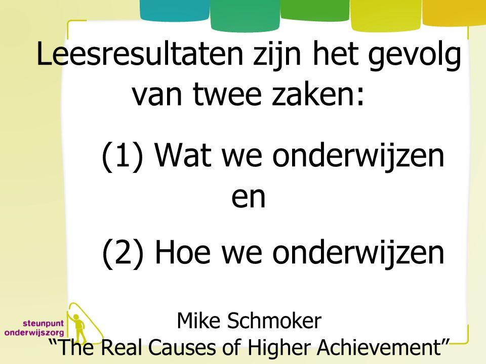 """Leesresultaten zijn het gevolg van twee zaken: (1) Wat we onderwijzen en (2) Hoe we onderwijzen Mike Schmoker """"The Real Causes of Higher Achievement"""""""