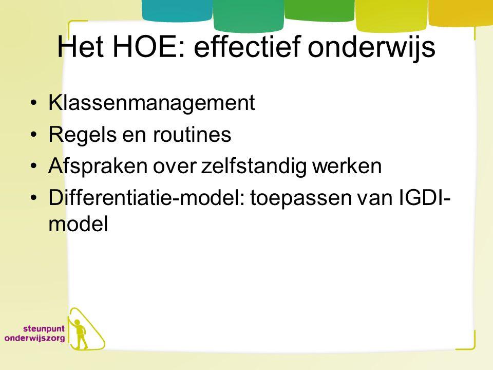 Het HOE: effectief onderwijs Klassenmanagement Regels en routines Afspraken over zelfstandig werken Differentiatie-model: toepassen van IGDI- model