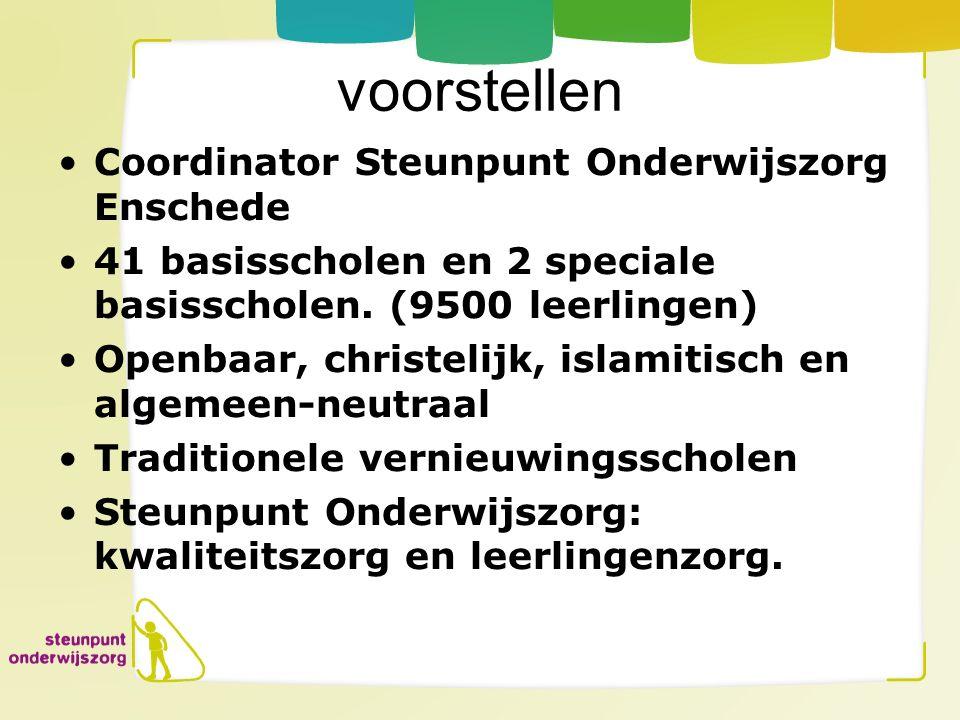 voorstellen Coordinator Steunpunt Onderwijszorg Enschede 41 basisscholen en 2 speciale basisscholen. (9500 leerlingen) Openbaar, christelijk, islamiti