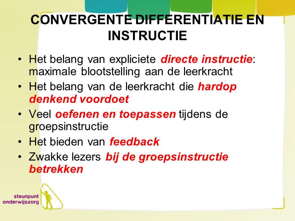 CONVERGENTE DIFFERENTIATIE EN INSTRUCTIE Het belang van expliciete directe instructie: maximale blootstelling aan de leerkracht Het belang van de leer
