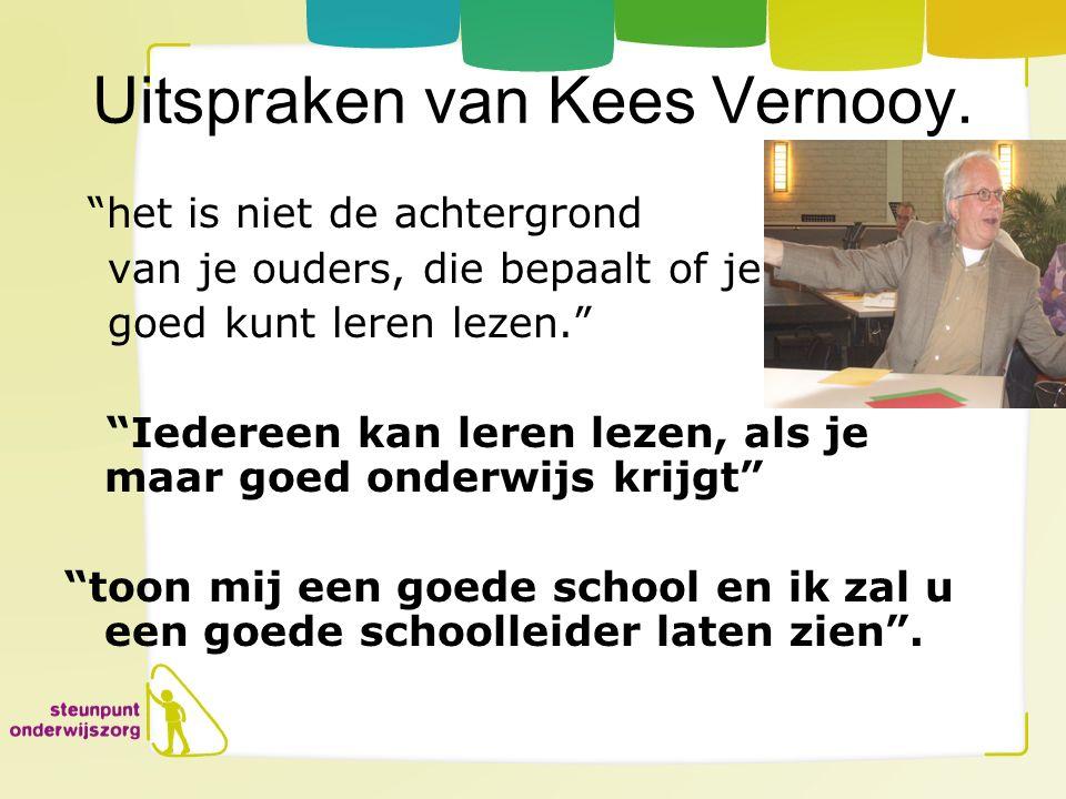"""Uitspraken van Kees Vernooy. """"het is niet de achtergrond van je ouders, die bepaalt of je goed kunt leren lezen."""" """"Iedereen kan leren lezen, als je ma"""