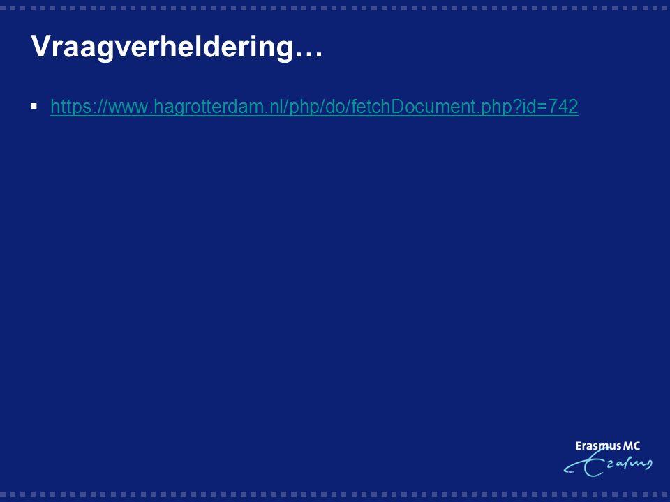 Vraagverheldering…  https://www.hagrotterdam.nl/php/do/fetchDocument.php id=742 https://www.hagrotterdam.nl/php/do/fetchDocument.php id=742