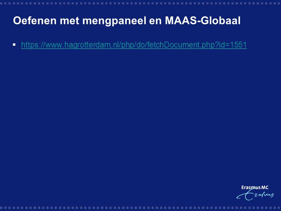 Oefenen met mengpaneel en MAAS-Globaal  https://www.hagrotterdam.nl/php/do/fetchDocument.php id=1551 https://www.hagrotterdam.nl/php/do/fetchDocument.php id=1551