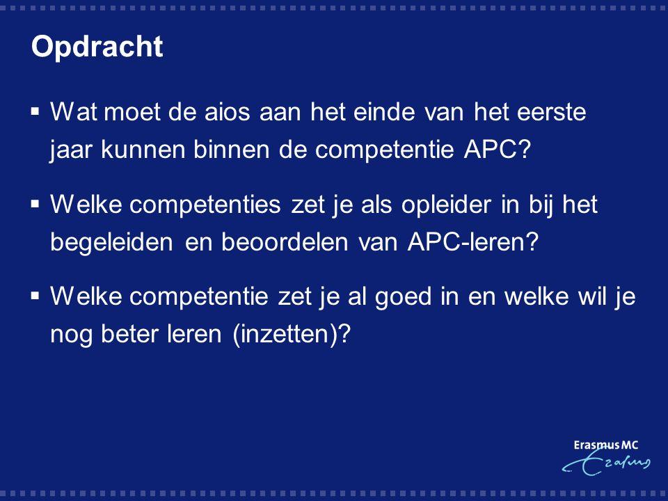 Opdracht  Wat moet de aios aan het einde van het eerste jaar kunnen binnen de competentie APC.