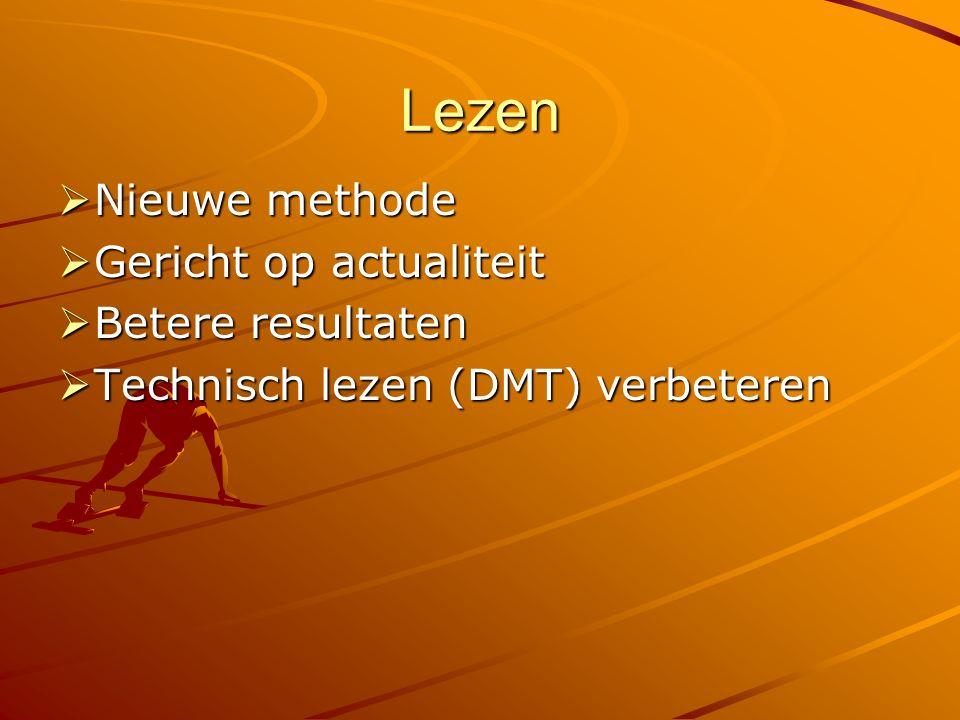 Lezen  Nieuwe methode  Gericht op actualiteit  Betere resultaten  Technisch lezen (DMT) verbeteren