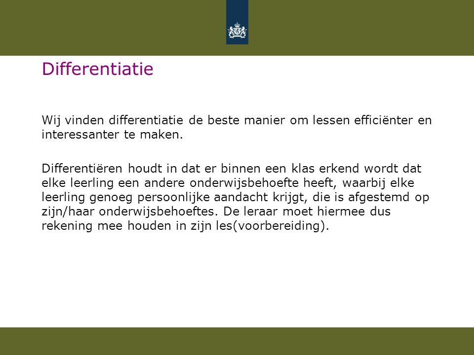 Differentiatie Wij vinden differentiatie de beste manier om lessen efficiënter en interessanter te maken. Differentiëren houdt in dat er binnen een kl