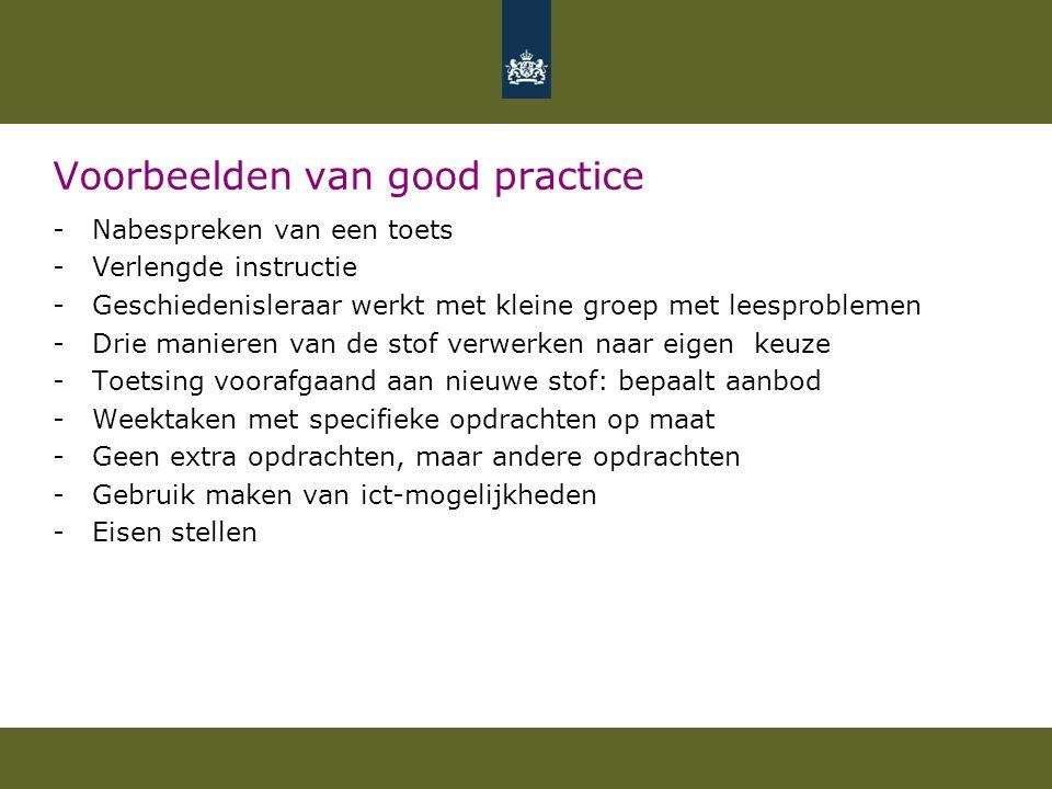 Voorbeelden van good practice -Nabespreken van een toets -Verlengde instructie -Geschiedenisleraar werkt met kleine groep met leesproblemen -Drie mani