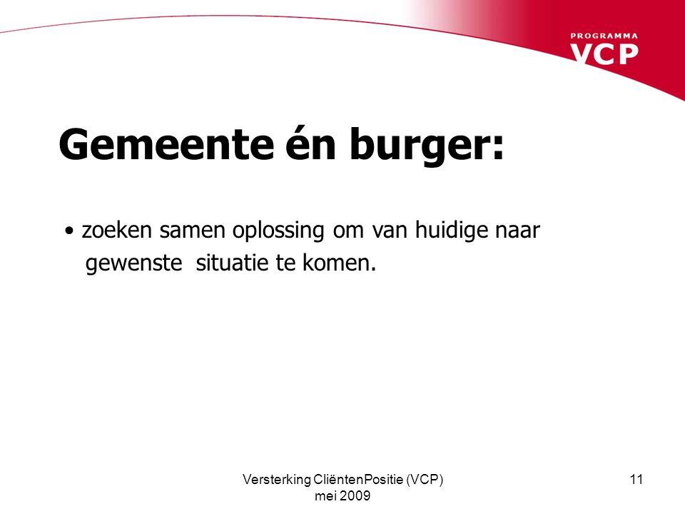 Versterking CliëntenPositie (VCP) mei 2009 11 Gemeente én burger: zoeken samen oplossing om van huidige naar gewenste situatie te komen.