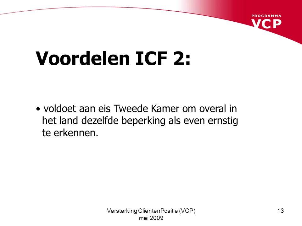 Versterking CliëntenPositie (VCP) mei 2009 13 Voordelen ICF 2: voldoet aan eis Tweede Kamer om overal in het land dezelfde beperking als even ernstig