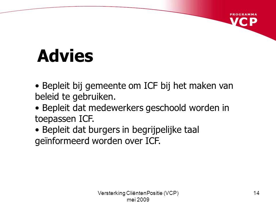 Versterking CliëntenPositie (VCP) mei 2009 14 Advies Bepleit bij gemeente om ICF bij het maken van beleid te gebruiken. Bepleit dat medewerkers gescho