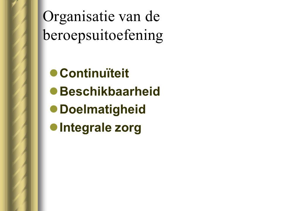 Organisatie van de beroepsuitoefening Continuïteit Beschikbaarheid Doelmatigheid Integrale zorg