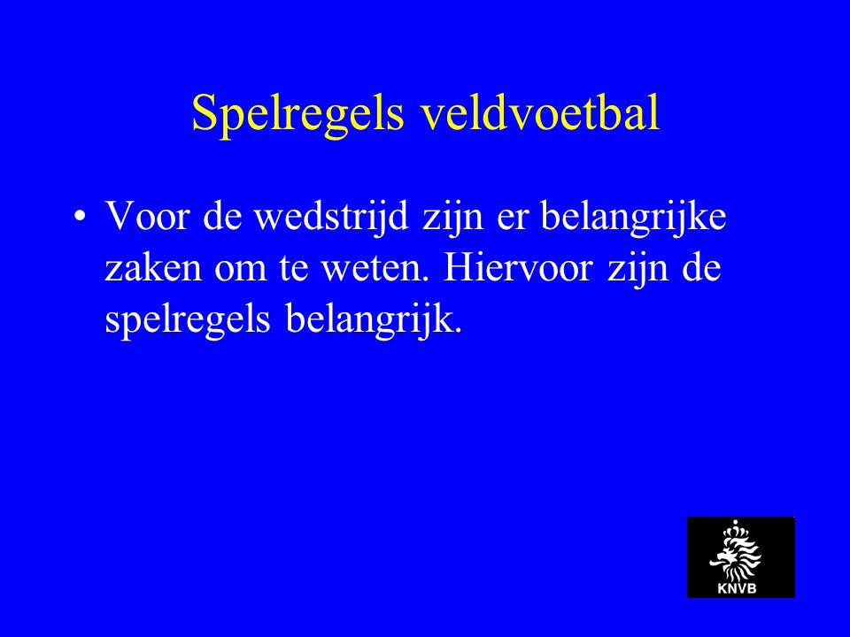 Spelregels veldvoetbal Voor de wedstrijd zijn er belangrijke zaken om te weten.