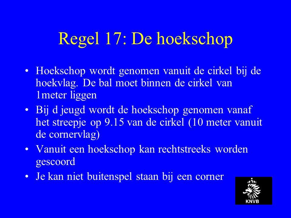 Regel 17: De hoekschop Hoekschop wordt genomen vanuit de cirkel bij de hoekvlag.