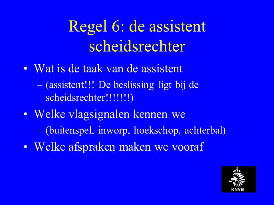 Regel 6: de assistent scheidsrechter Wat is de taak van de assistent –(assistent!!.
