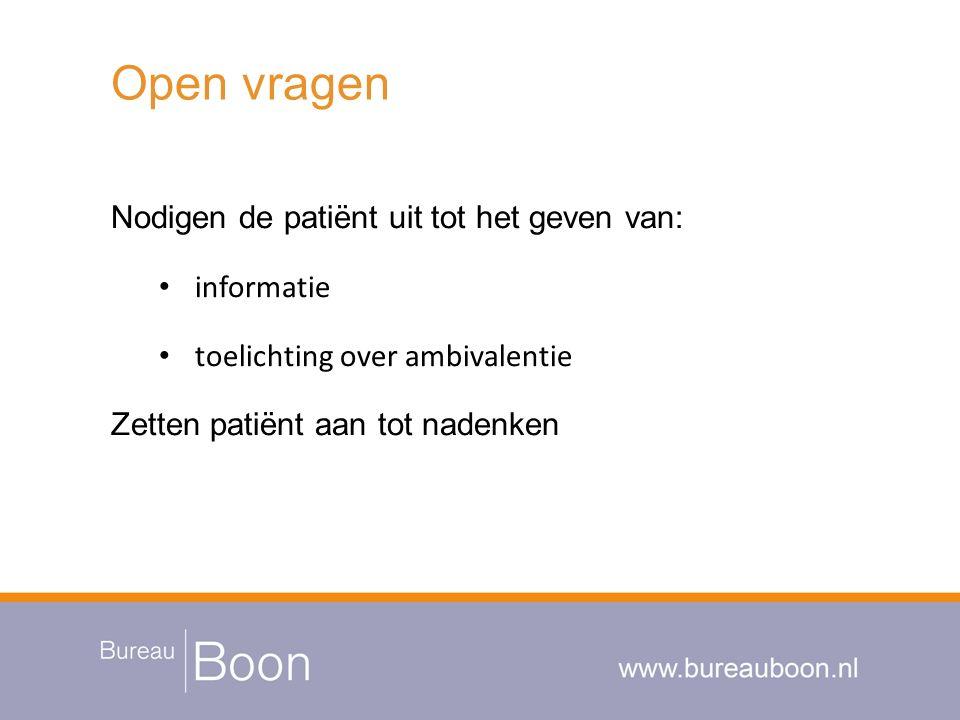 Open vragen Nodigen de patiënt uit tot het geven van: informatie toelichting over ambivalentie Zetten patiënt aan tot nadenken