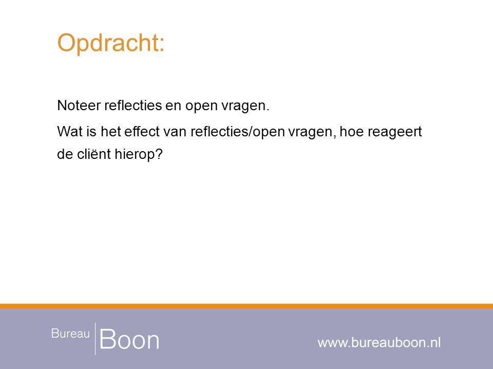 Opdracht: Noteer reflecties en open vragen. Wat is het effect van reflecties/open vragen, hoe reageert de cliënt hierop?