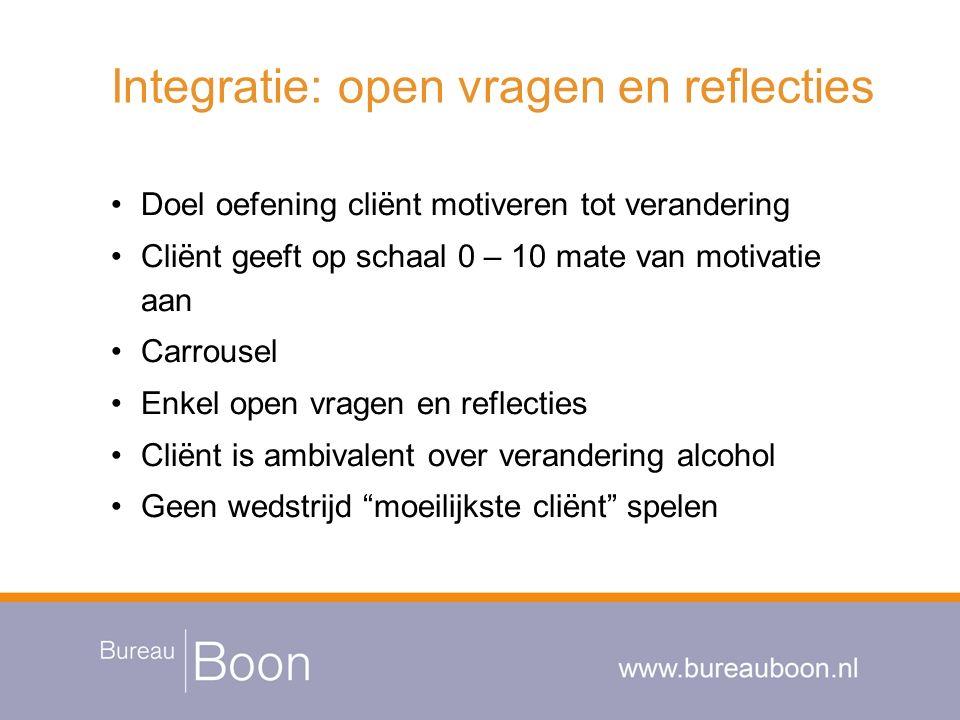 Integratie: open vragen en reflecties Doel oefening cliënt motiveren tot verandering Cliënt geeft op schaal 0 – 10 mate van motivatie aan Carrousel En