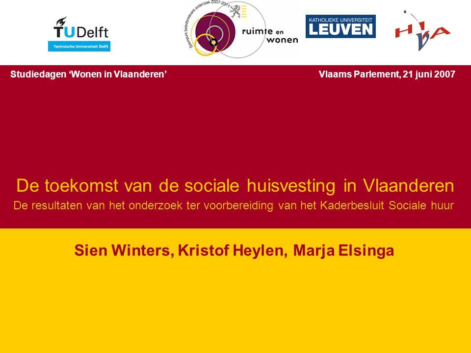 De toekomst van de sociale huisvesting in Vlaanderen – 21 juni 2007 2 Sien Winters Mogelijke toekomstoriëntaties voor de Vlaamse sociale huisvesting Studiedagen 'Wonen in Vlaanderen'Vlaams Parlement, 21 juni 2007