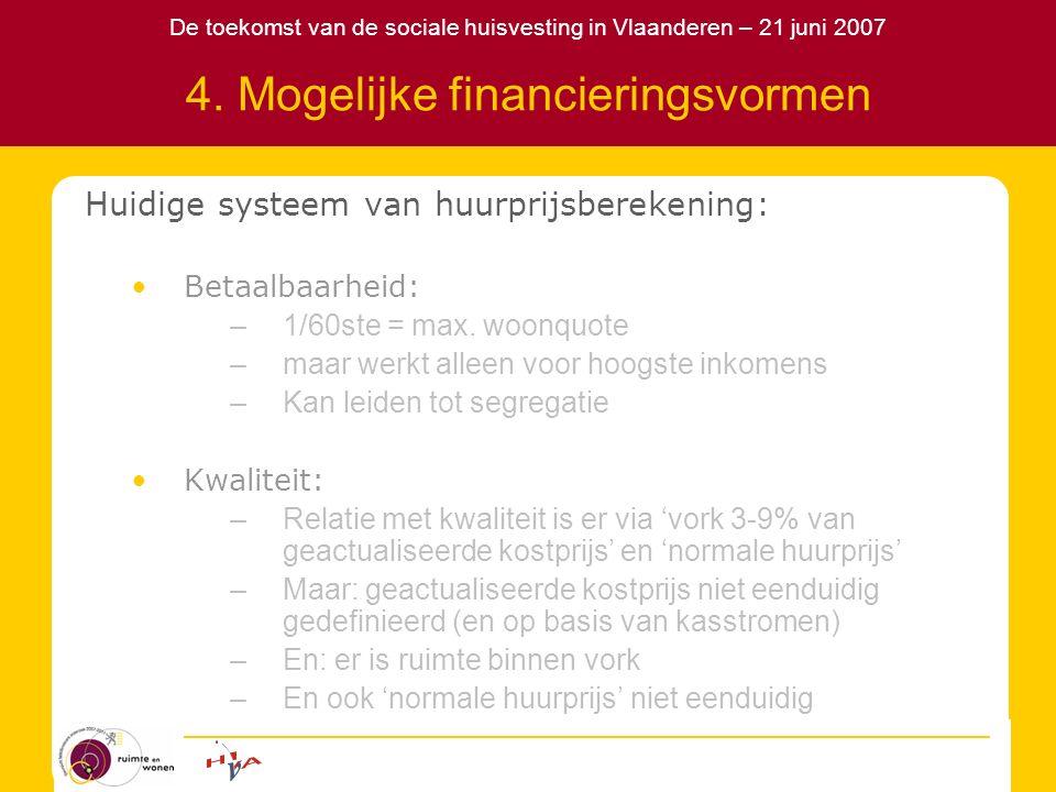 De toekomst van de sociale huisvesting in Vlaanderen – 21 juni 2007 4. Mogelijke financieringsvormen Huidige systeem van huurprijsberekening: Betaalba