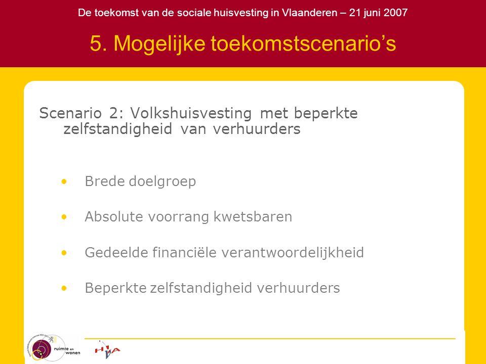 De toekomst van de sociale huisvesting in Vlaanderen – 21 juni 2007 5. Mogelijke toekomstscenario's Scenario 2: Volkshuisvesting met beperkte zelfstan