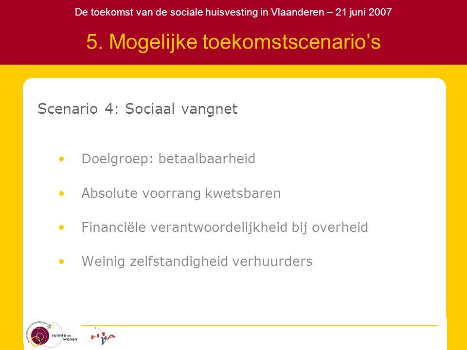 De toekomst van de sociale huisvesting in Vlaanderen – 21 juni 2007 5. Mogelijke toekomstscenario's Scenario 4: Sociaal vangnet Doelgroep: betaalbaarh