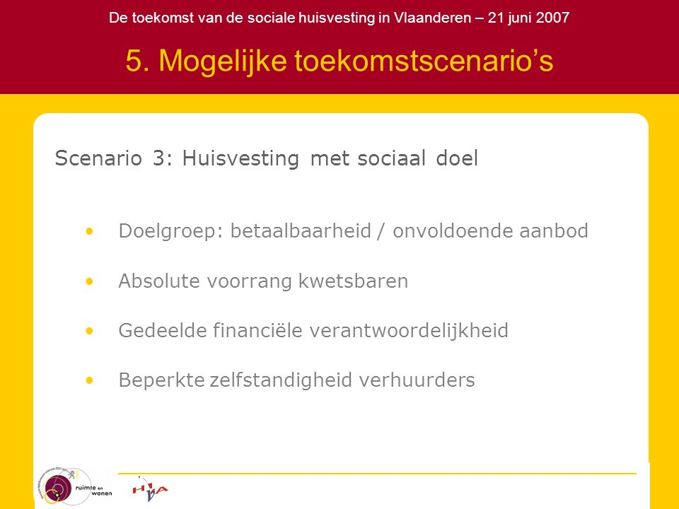 De toekomst van de sociale huisvesting in Vlaanderen – 21 juni 2007 5. Mogelijke toekomstscenario's Scenario 3: Huisvesting met sociaal doel Doelgroep