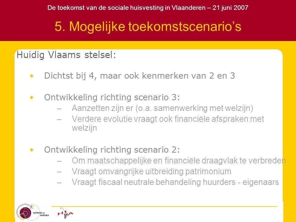 De toekomst van de sociale huisvesting in Vlaanderen – 21 juni 2007 5. Mogelijke toekomstscenario's Huidig Vlaams stelsel: Dichtst bij 4, maar ook ken