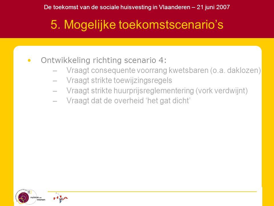De toekomst van de sociale huisvesting in Vlaanderen – 21 juni 2007 5. Mogelijke toekomstscenario's Ontwikkeling richting scenario 4: –Vraagt conseque