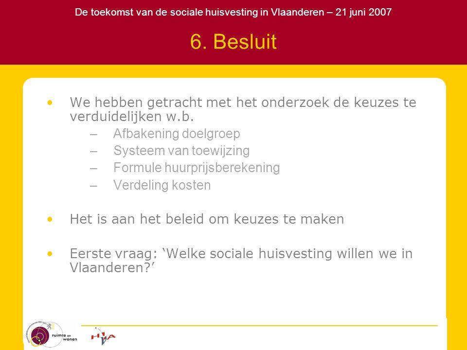De toekomst van de sociale huisvesting in Vlaanderen – 21 juni 2007 6. Besluit We hebben getracht met het onderzoek de keuzes te verduidelijken w.b. –