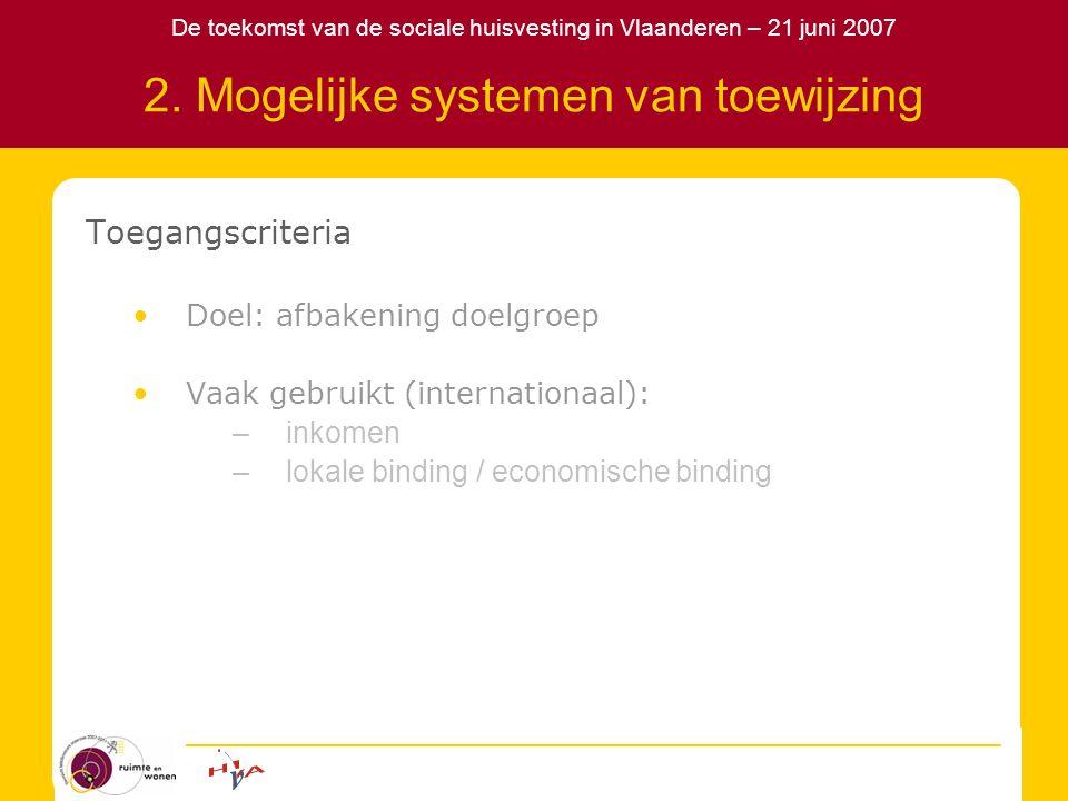 De toekomst van de sociale huisvesting in Vlaanderen – 21 juni 2007 2. Mogelijke systemen van toewijzing Toegangscriteria Doel: afbakening doelgroep V