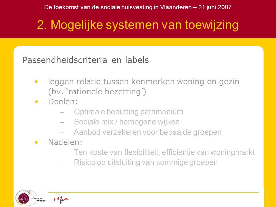 De toekomst van de sociale huisvesting in Vlaanderen – 21 juni 2007 2. Mogelijke systemen van toewijzing Passendheidscriteria en labels leggen relatie