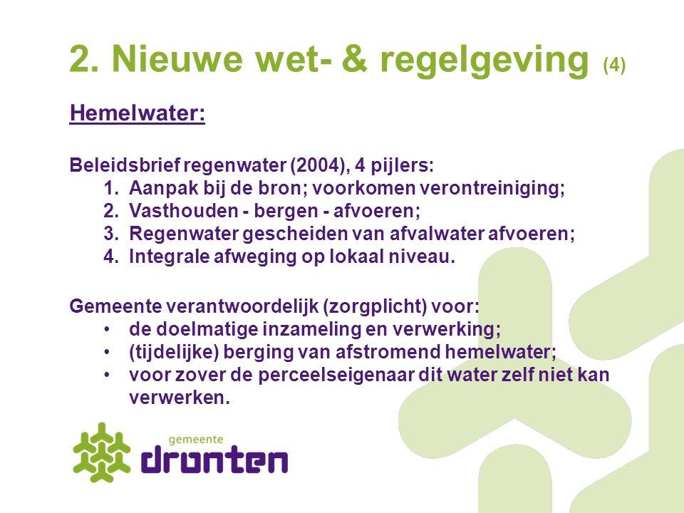 2. Nieuwe wet- & regelgeving (4) Hemelwater: Beleidsbrief regenwater (2004), 4 pijlers: 1.Aanpak bij de bron; voorkomen verontreiniging; 2.Vasthouden