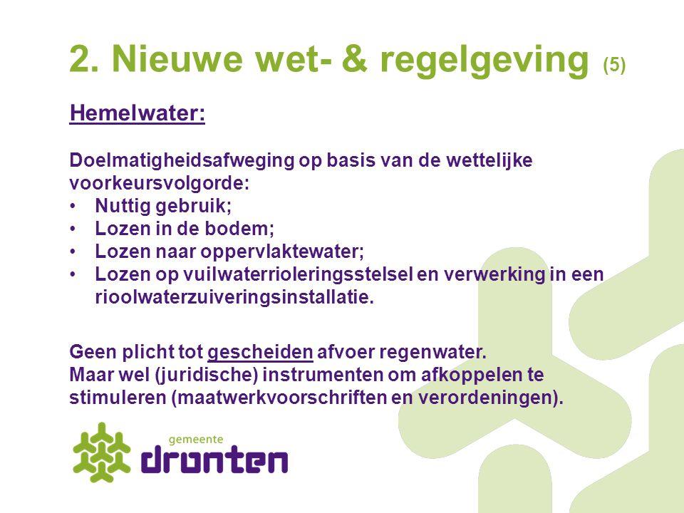 2. Nieuwe wet- & regelgeving (5) Hemelwater: Doelmatigheidsafweging op basis van de wettelijke voorkeursvolgorde: Nuttig gebruik; Lozen in de bodem; L