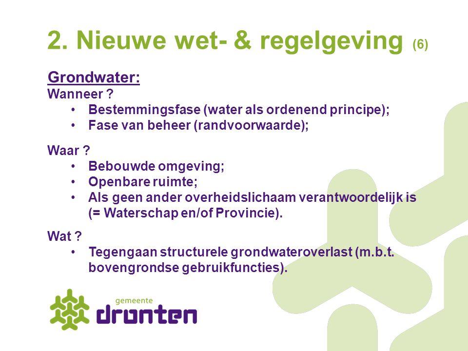 2. Nieuwe wet- & regelgeving (6) Grondwater: Wanneer ? Bestemmingsfase (water als ordenend principe); Fase van beheer (randvoorwaarde); Waar ? Bebouwd