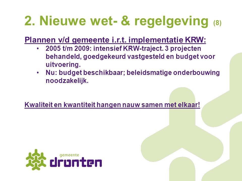 2. Nieuwe wet- & regelgeving (8) Plannen v/d gemeente i.r.t. implementatie KRW: 2005 t/m 2009: intensief KRW-traject. 3 projecten behandeld, goedgekeu