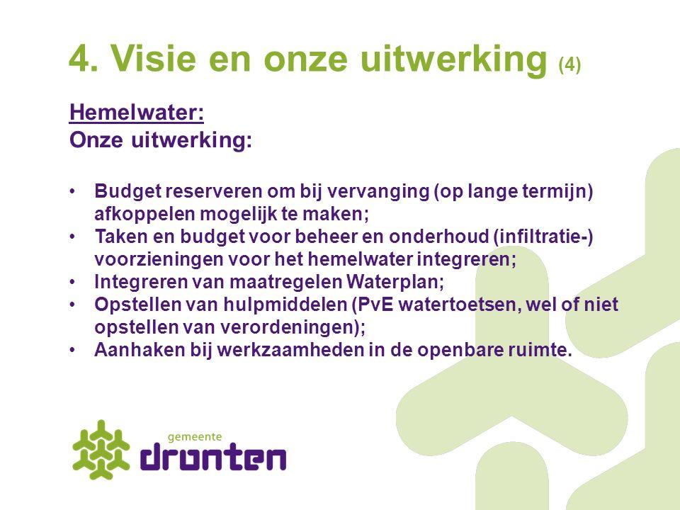 4. Visie en onze uitwerking (4) Hemelwater: Onze uitwerking: Budget reserveren om bij vervanging (op lange termijn) afkoppelen mogelijk te maken; Take