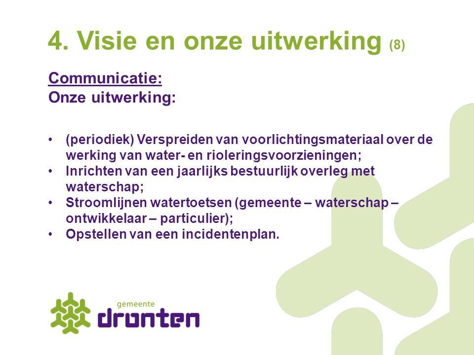 4. Visie en onze uitwerking (8) Communicatie: Onze uitwerking: (periodiek) Verspreiden van voorlichtingsmateriaal over de werking van water- en rioler