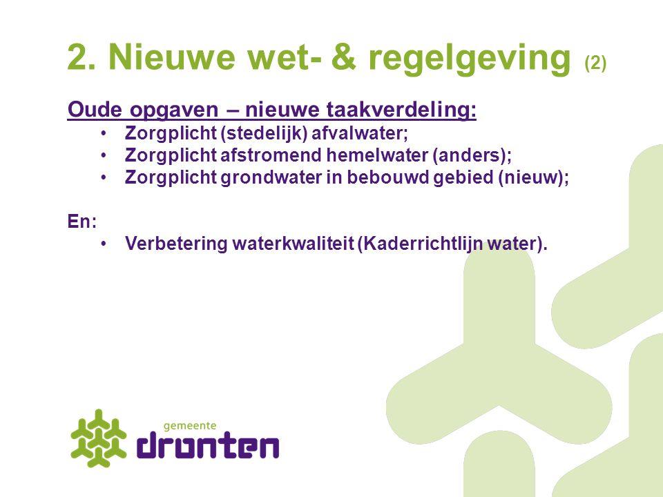 2. Nieuwe wet- & regelgeving (2) Oude opgaven – nieuwe taakverdeling: Zorgplicht (stedelijk) afvalwater; Zorgplicht afstromend hemelwater (anders); Zo