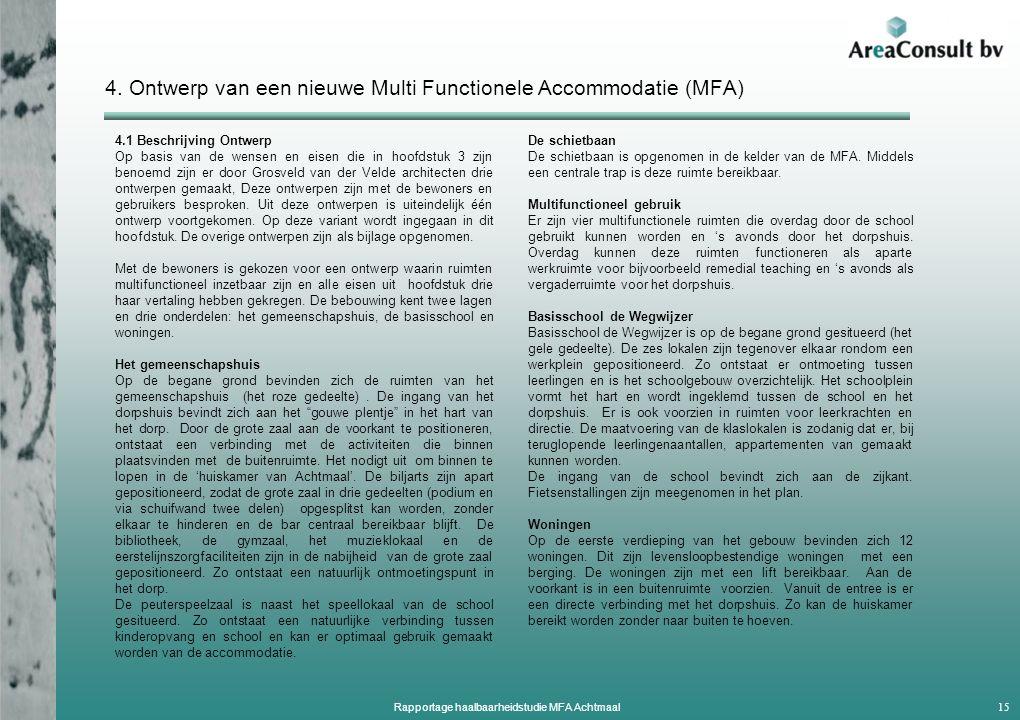 4. Ontwerp van een nieuwe Multi Functionele Accommodatie (MFA) 4.1 Beschrijving Ontwerp Op basis van de wensen en eisen die in hoofdstuk 3 zijn benoem