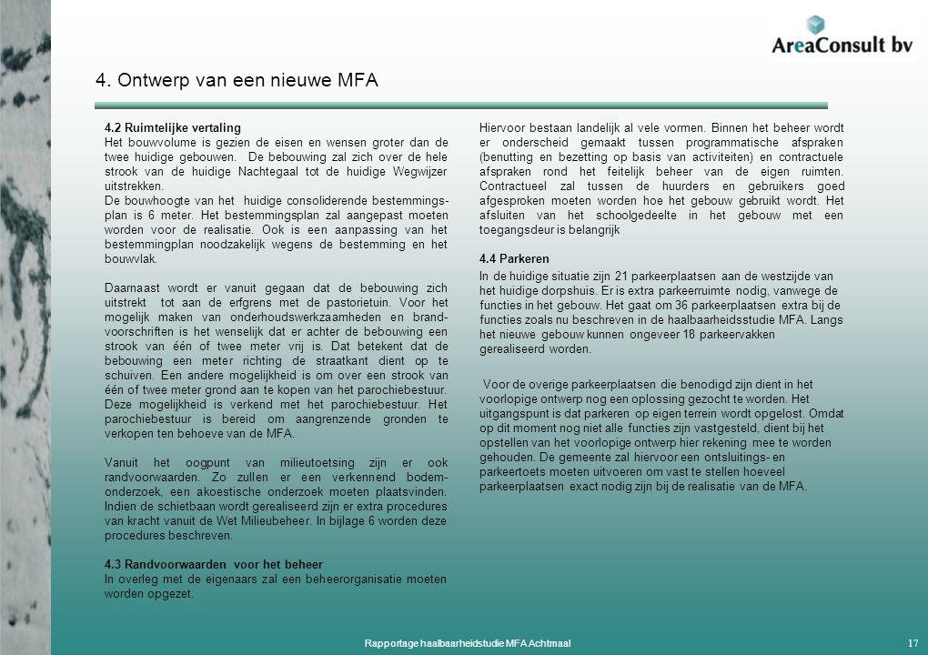 4. Ontwerp van een nieuwe MFA 4.2 Ruimtelijke vertaling Het bouwvolume is gezien de eisen en wensen groter dan de twee huidige gebouwen. De bebouwing