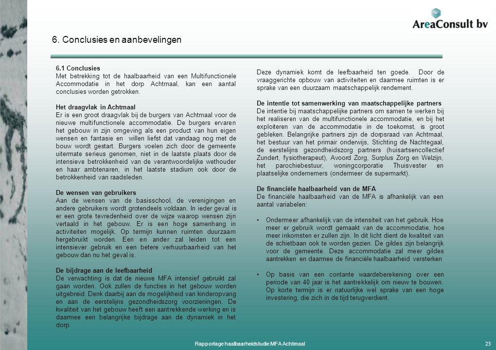 6. Conclusies en aanbevelingen 6.1 Conclusies Met betrekking tot de haalbaarheid van een Multifunctionele Accommodatie in het dorp Achtmaal, kan een a