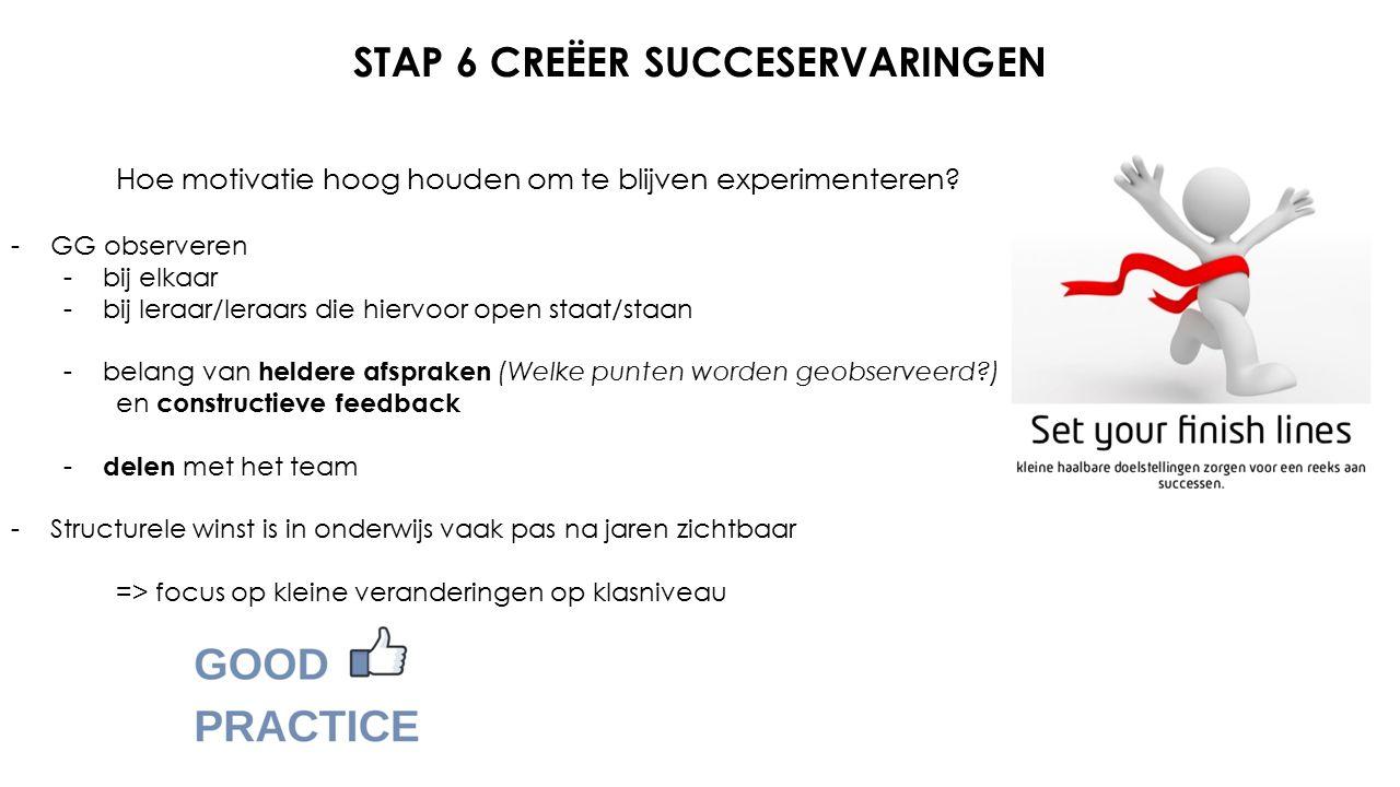 STAP 6 CREËER SUCCESERVARINGEN Hoe motivatie hoog houden om te blijven experimenteren.