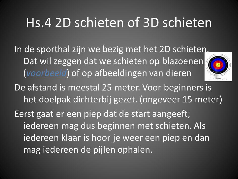 Hs.4 2D schieten of 3D schieten In de sporthal zijn we bezig met het 2D schieten. Dat wil zeggen dat we schieten op blazoenen (voorbeeld) of op afbeel