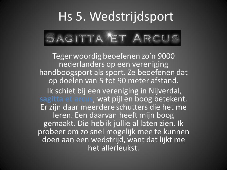 Hs 5. Wedstrijdsport Tegenwoordig beoefenen zo'n 9000 nederlanders op een vereniging handboogsport als sport. Ze beoefenen dat op doelen van 5 tot 90