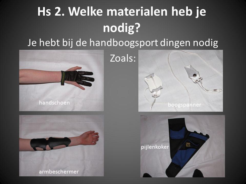 Hs 2. Welke materialen heb je nodig? Je hebt bij de handboogsport dingen nodig Zoals: handschoen armbeschermer boogspanner pijlenkoker