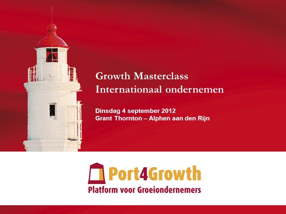 © 2012 Port4Growth | Grant Thornton 1 1 Growth Masterclass Internationaal ondernemen Dinsdag 4 september 2012 Grant Thornton – Alphen aan den Rijn