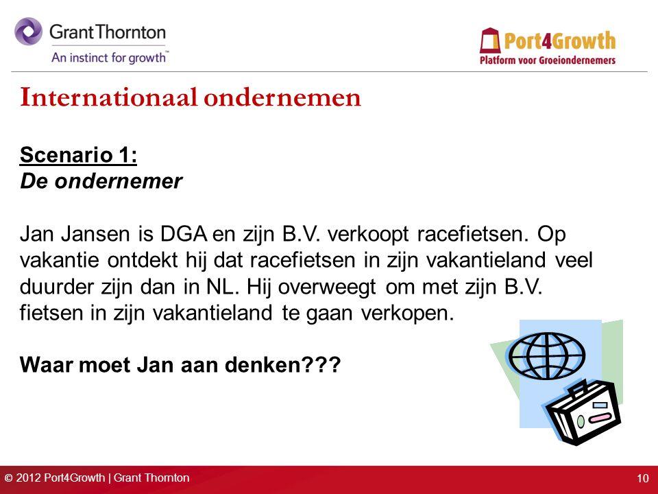 © 2012 Port4Growth | Grant Thornton Internationaal ondernemen Scenario 1: De ondernemer Jan Jansen is DGA en zijn B.V. verkoopt racefietsen. Op vakant