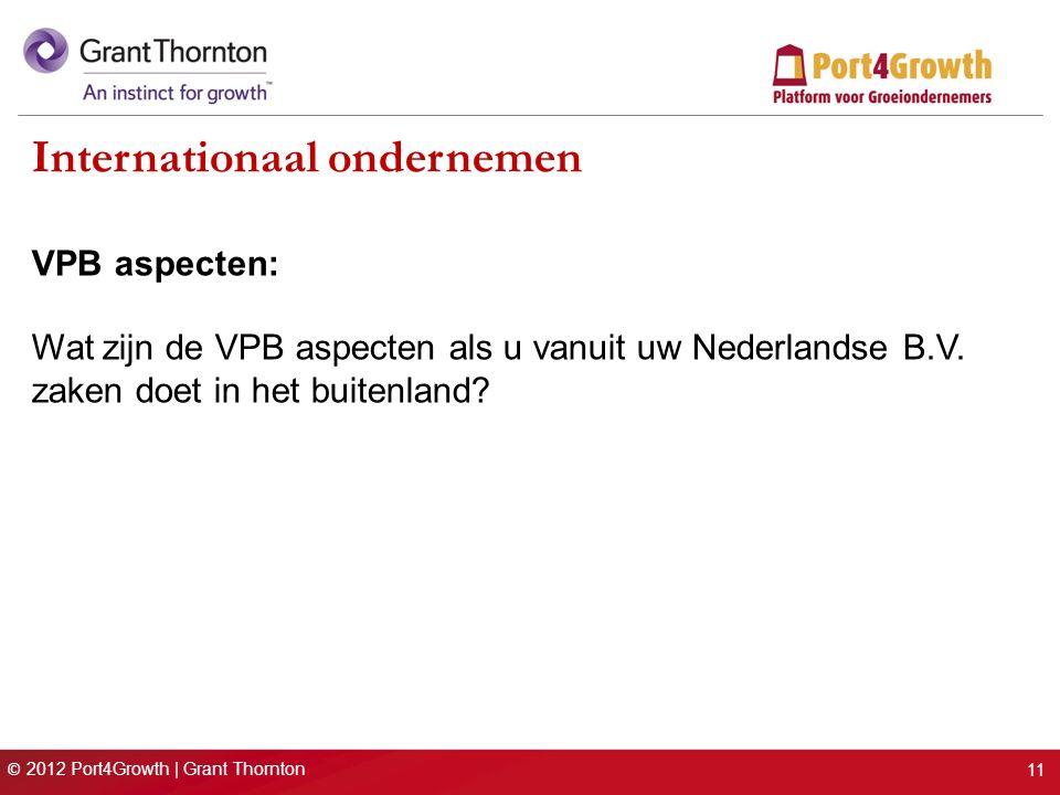 © 2012 Port4Growth | Grant Thornton Internationaal ondernemen VPB aspecten: Wat zijn de VPB aspecten als u vanuit uw Nederlandse B.V.